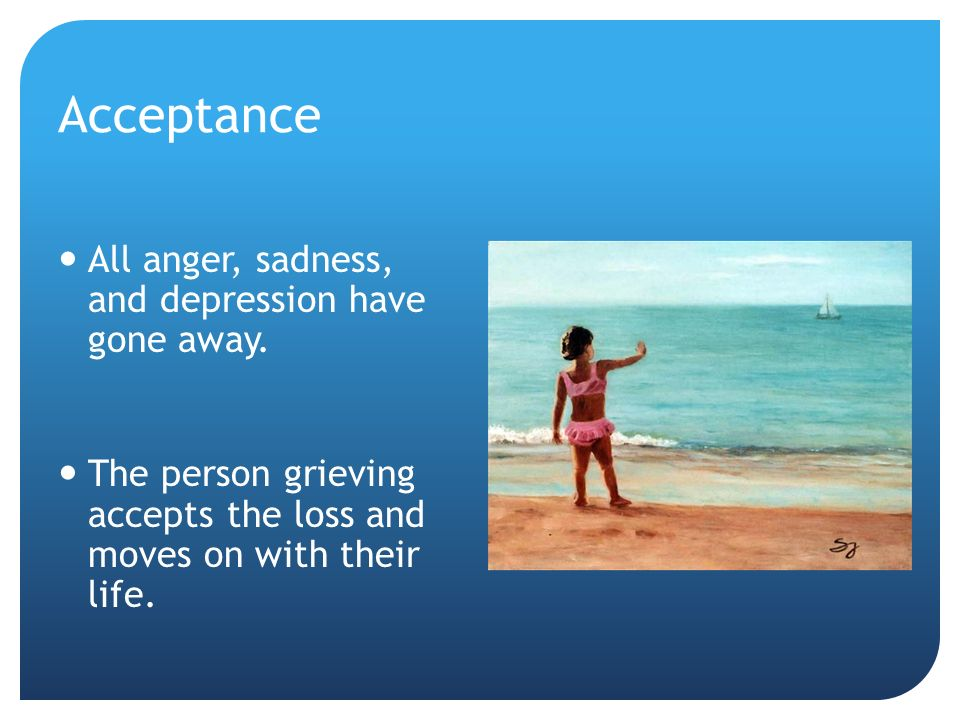 Acceptance All anger, sadness, and depression have gone away.