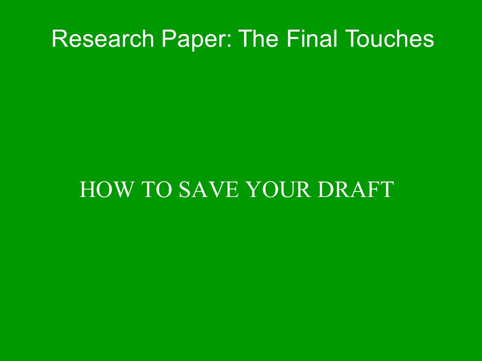 HOW TO SAVE YOUR DRAFT Research Paper: The Final Touches