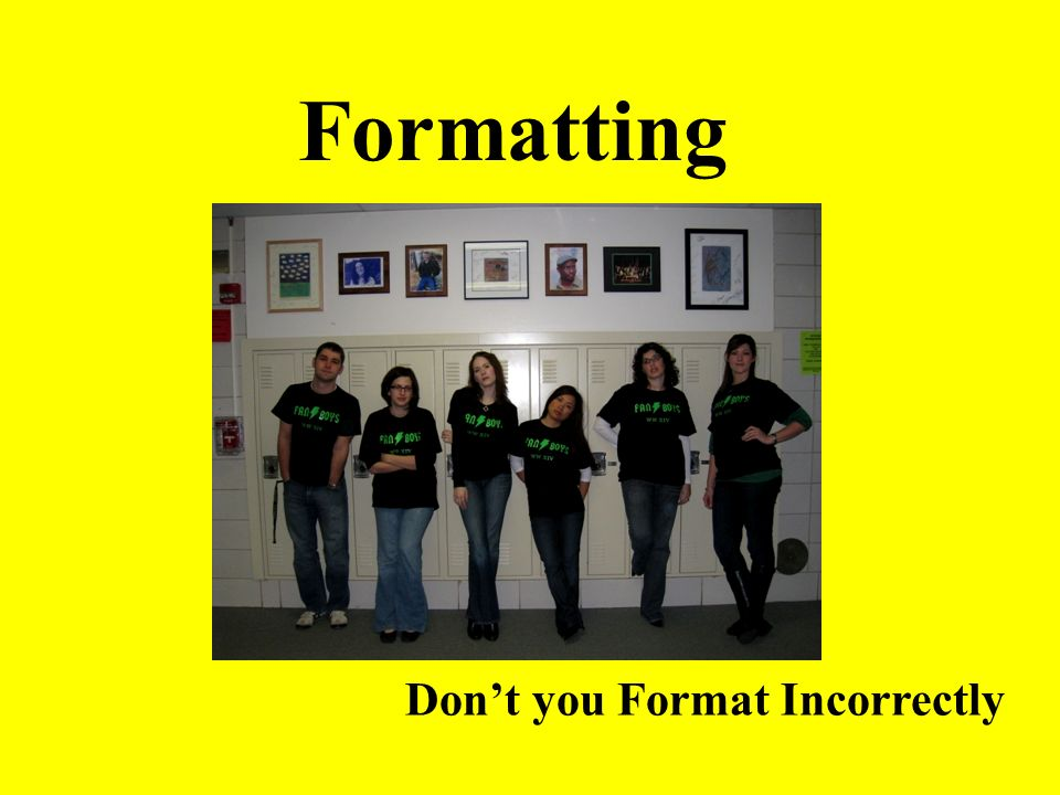 Formatting Dont you Format Incorrectly