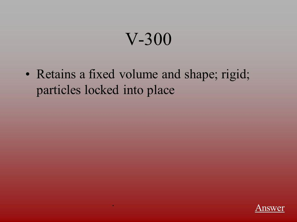 V-200 The process by which a liquid becomes a solid Answer.