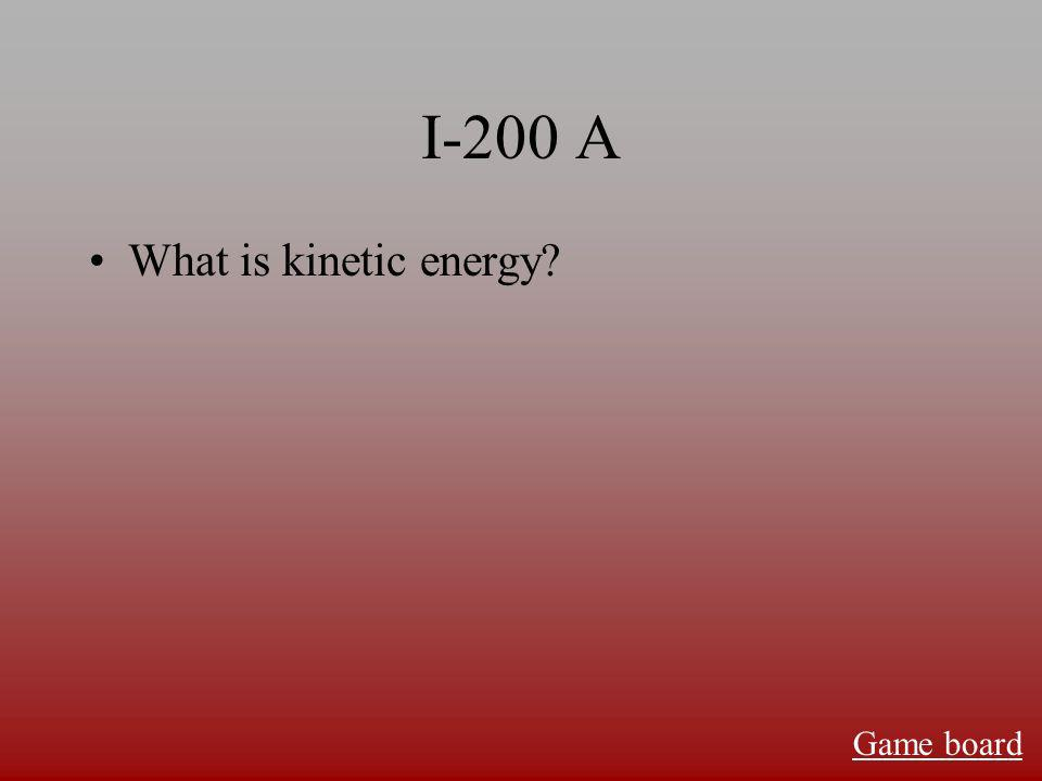 I-100 A What is energy Game board