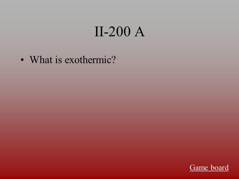 II-100 A What is endothermic Game board