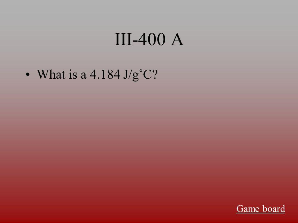 III-300 A What is a specific heat Game board