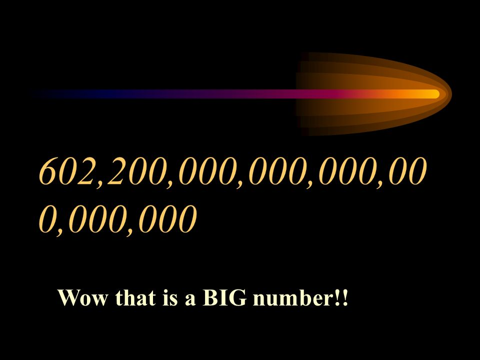 602,200,000,000,000,00 0,000,000 Wow that is a BIG number!!