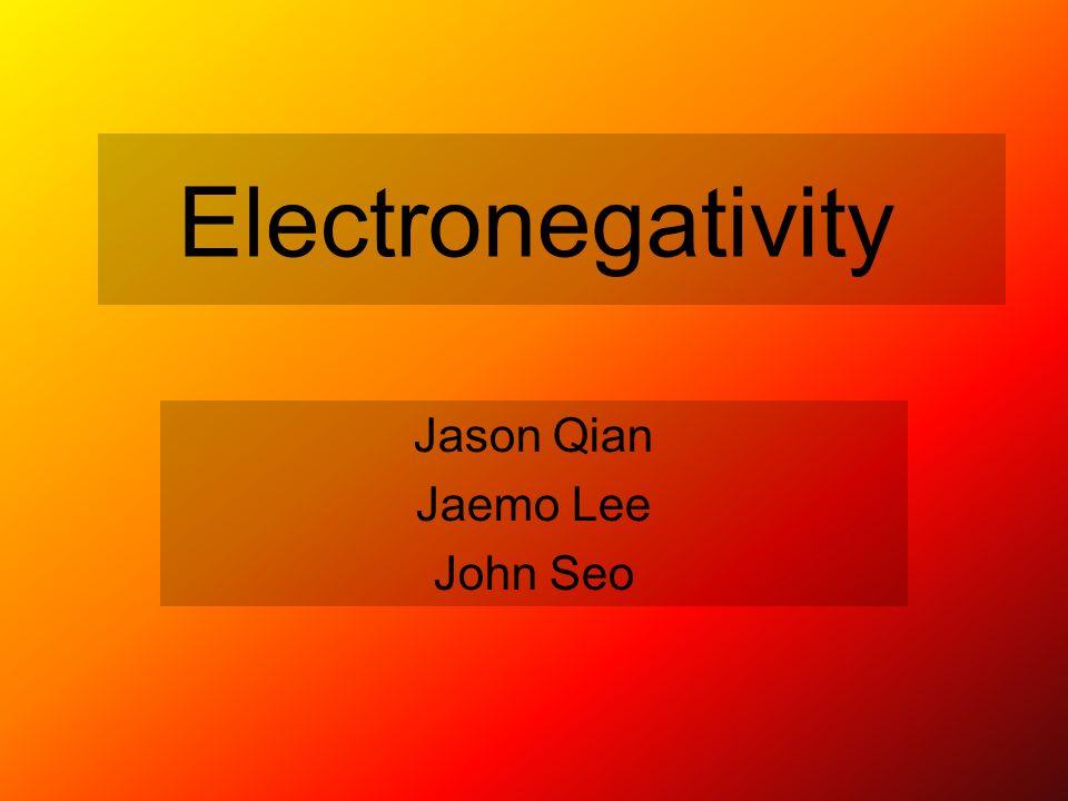 Electronegativity Jason Qian Jaemo Lee John Seo