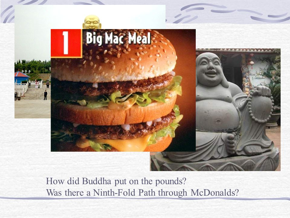 How did Buddha put on the pounds? Was there a Ninth-Fold Path through McDonalds?