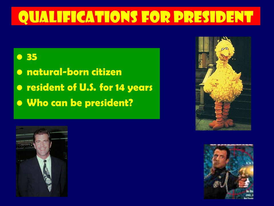 Qualifications for President 35 natural-born citizen resident of U.S. for 14 years Who can be president?