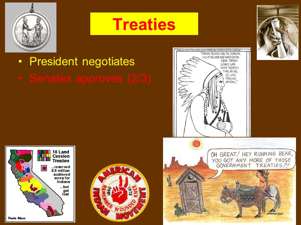 Treaties President negotiates Senates approves (2/3)