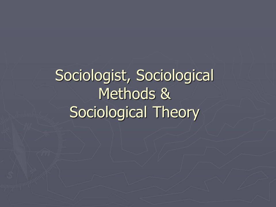 Sociologist, Sociological Methods & Sociological Theory