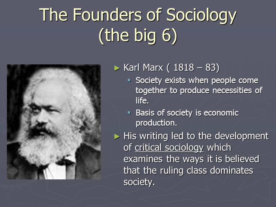 The Founders of Sociology (the big 6) Emile Durkheim (1858 – 1917) Emile Durkheim (1858 – 1917) First one to get sociology recognized as specific disc