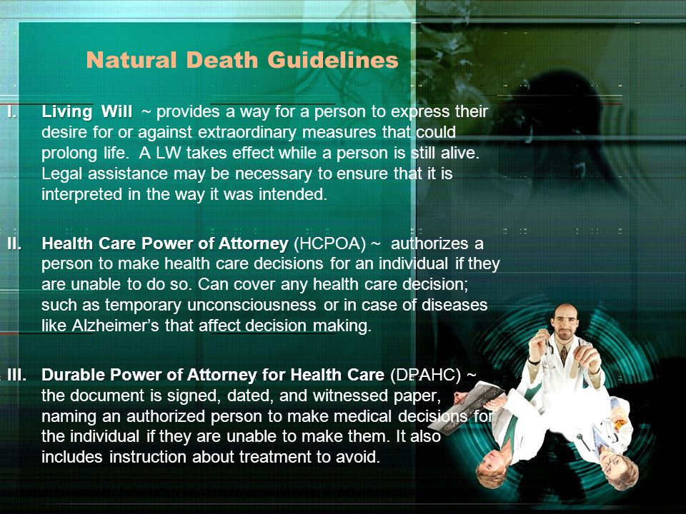 Natural Death Guidelines I.Living Will I.Living Will ~ provides a way for a person to express their desire for or against extraordinary measures that