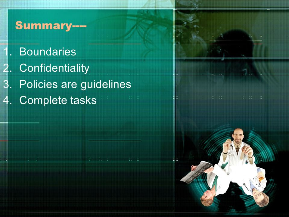 Summary---- 1.Boundaries 2.Confidentiality 3.Policies are guidelines 4.Complete tasks