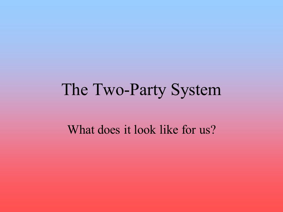 Why is my date book so empty? The two-party system. –Two dominant political parties control most elections. Minor parties, if they exist get little or