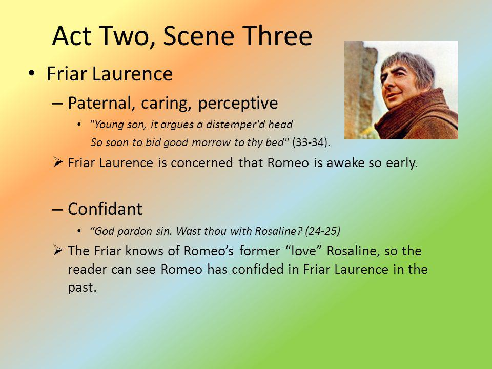Act Two, Scene Three Friar Laurence – Paternal, caring, perceptive