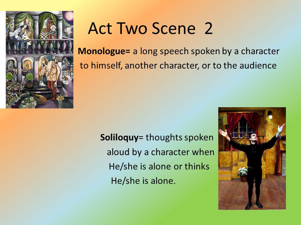 Act Two Scene 2 Monologue= a long speech spoken by a character to himself, another character, or to the audience Vs. Soliloquy= thoughts spoken aloud