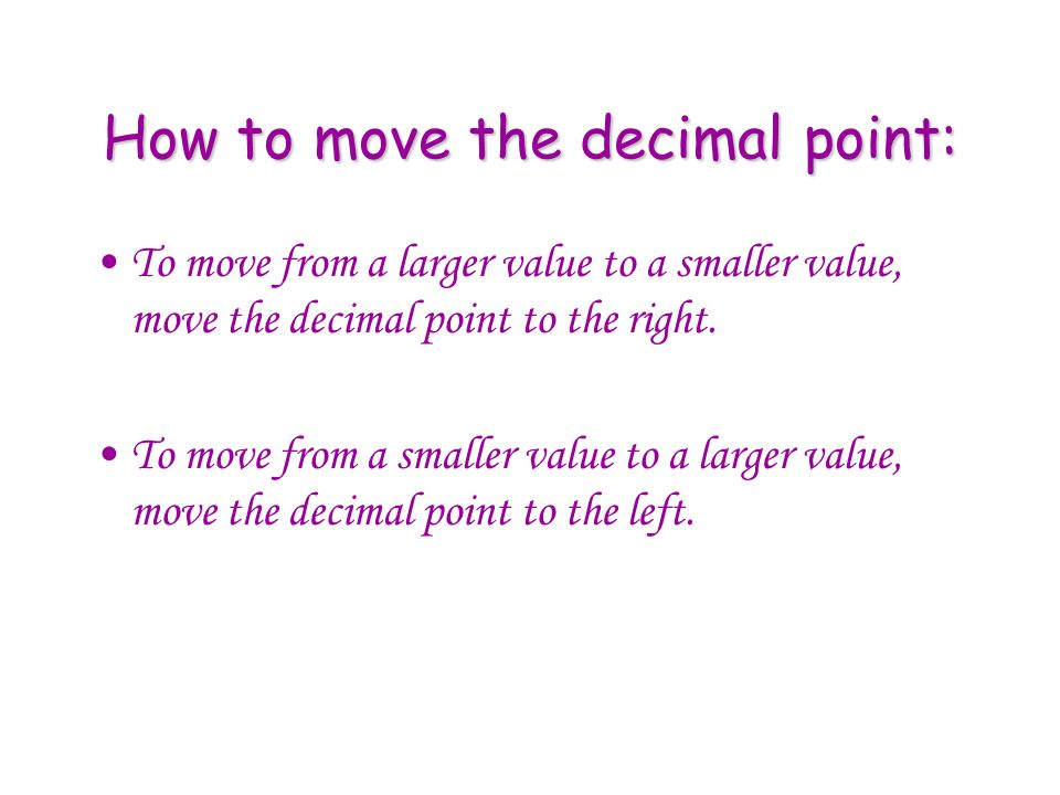 Using the above values as the base, they can be subdivided by moving the decimal point To the left to raise the values To the right to lower the value