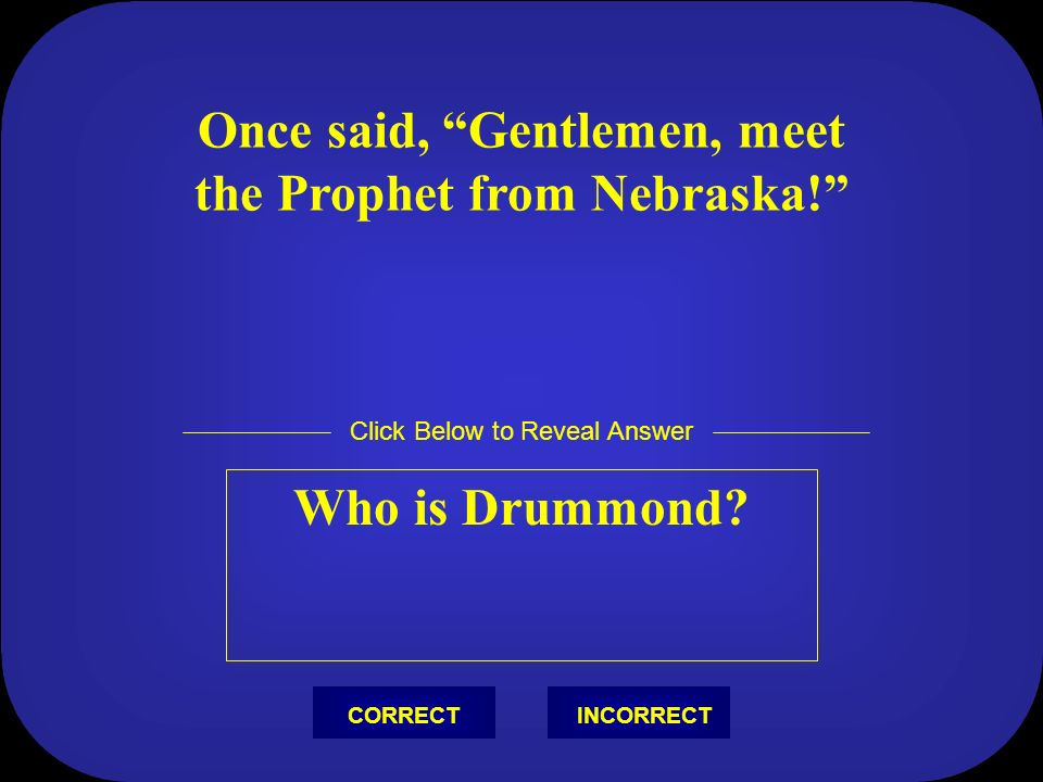 Was described as, A man who wears a cathedral for a cloak, a church spire for a hat. Who is Matthew Harrison Brady? Click Below to Reveal Answer INCOR