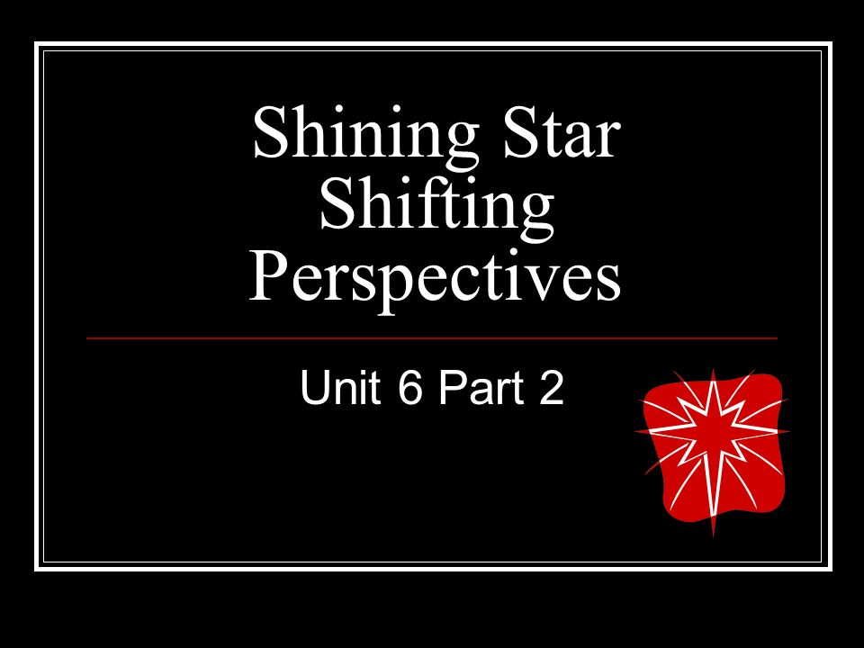 Shining Star Shifting Perspectives Unit 6 Part 2