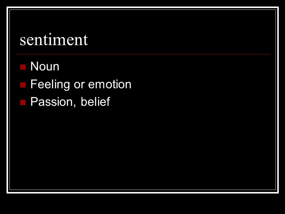 sentiment Noun Feeling or emotion Passion, belief