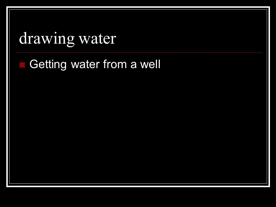 drawing water Getting water from a well