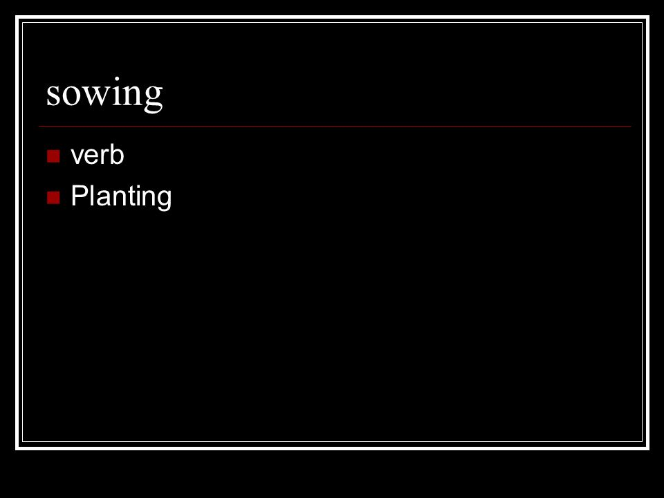 sowing verb Planting