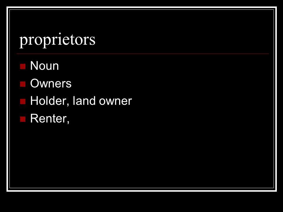proprietors Noun Owners Holder, land owner Renter,