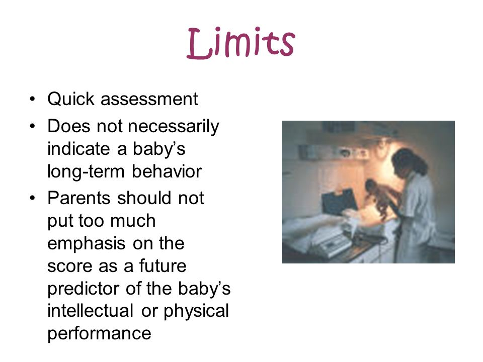 Limits Quick assessment Does not necessarily indicate a babys long-term behavior Parents should not put too much emphasis on the score as a future pre