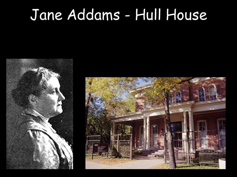 Jane Addams - Hull House I do not believe that women are better than men. We have not wrecked railroads, nor corrupted legislature, nor done many unho