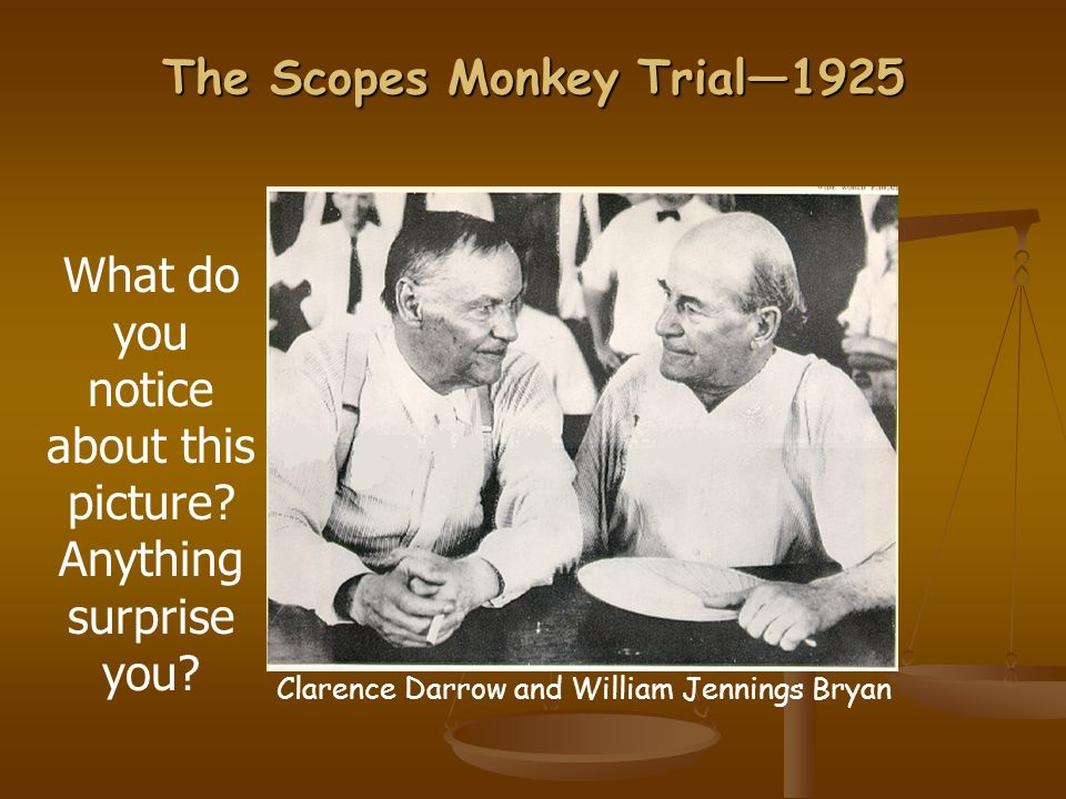 The Scopes Monkey Trial1925 Clarence Darrow and William Jennings Bryan What do you notice about this picture.