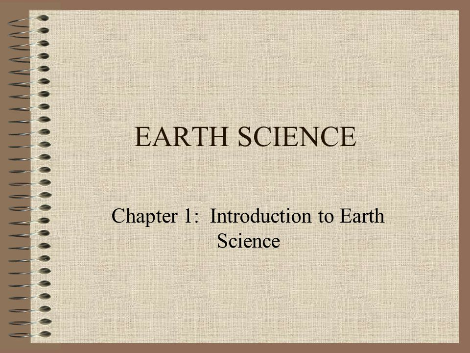 EARTH SCIENCE Chapter 1: Introduction to Earth Science