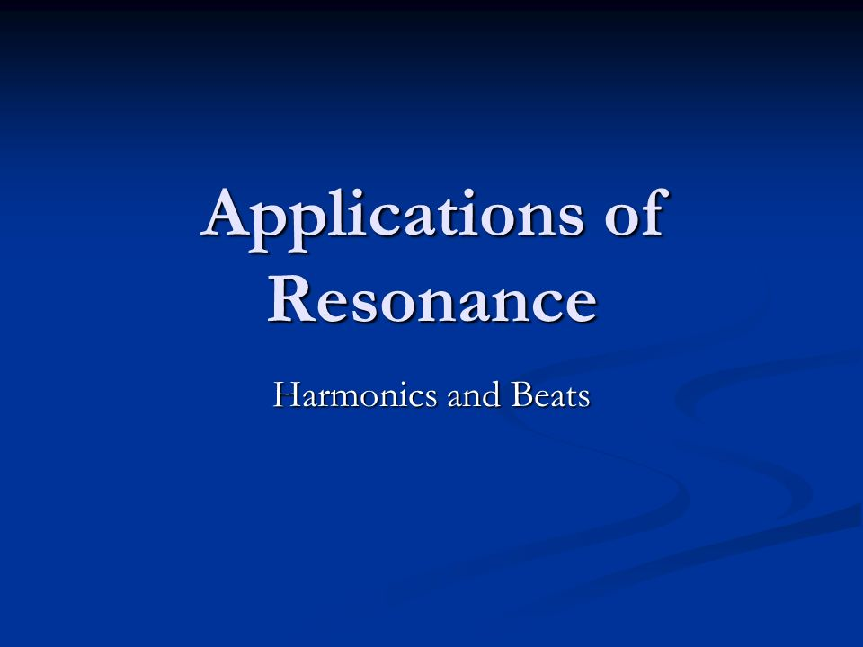 Applications of Resonance Harmonics and Beats