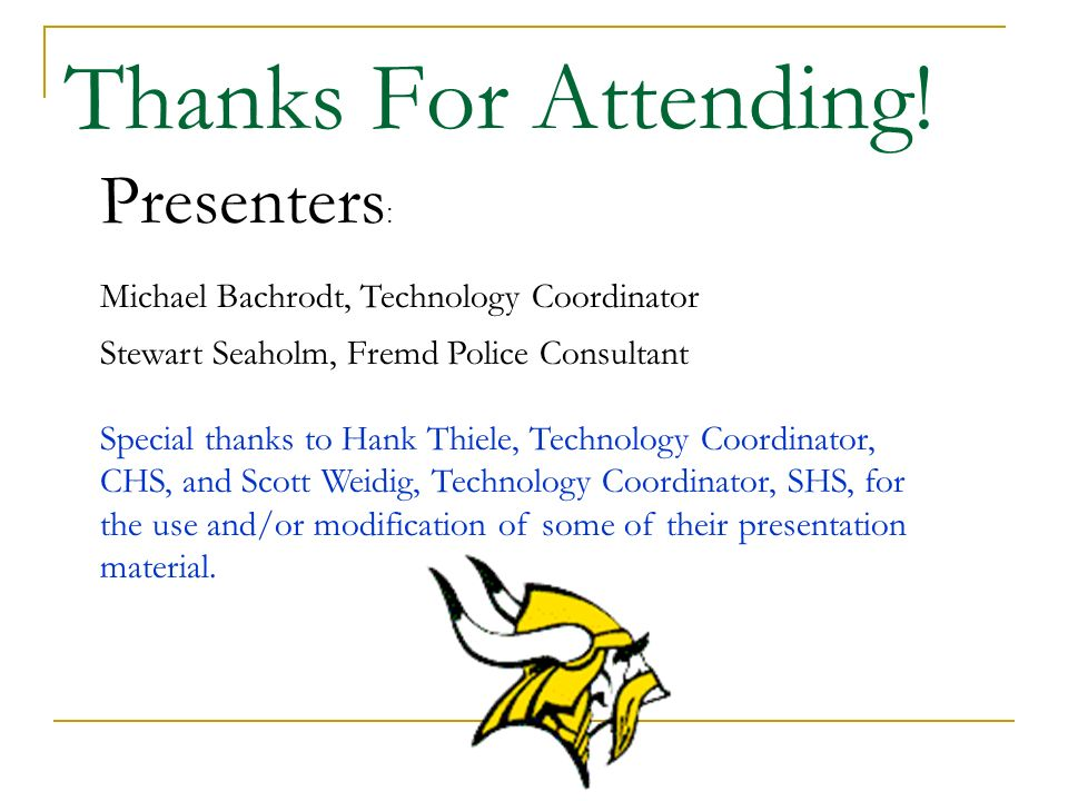 Presenters : Michael Bachrodt, Technology Coordinator Stewart Seaholm, Fremd Police Consultant Special thanks to Hank Thiele, Technology Coordinator, CHS, and Scott Weidig, Technology Coordinator, SHS, for the use and/or modification of some of their presentation material.