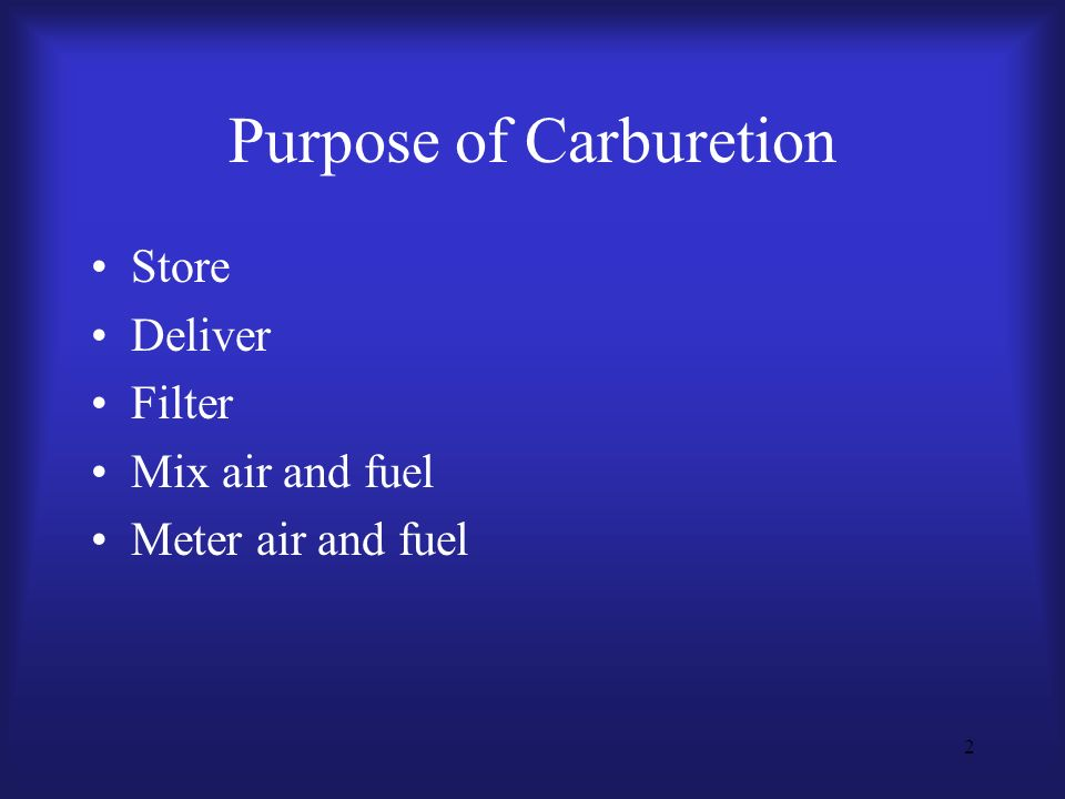 2 Purpose of Carburetion Store Deliver Filter Mix air and fuel Meter air and fuel