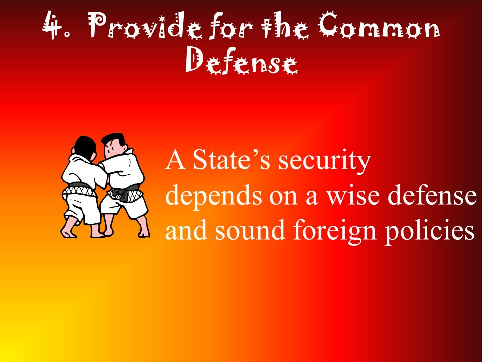 4. Provide for the Common Defense A States security depends on a wise defense and sound foreign policies