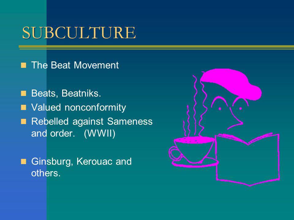 SUBCULTURE The Beat Movement Beats, Beatniks.