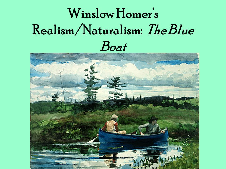 Winslow Homers Realism/Naturalism: The Blue Boat