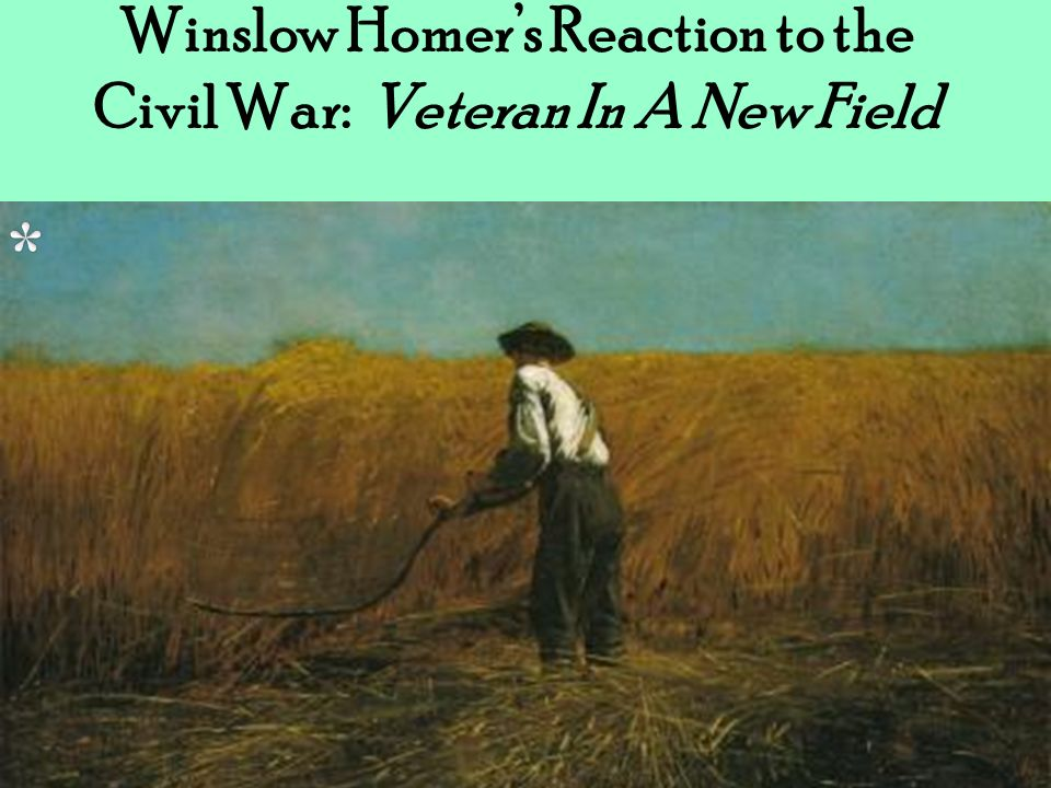 Winslow Homers Reaction to the Civil War: Veteran In A New Field