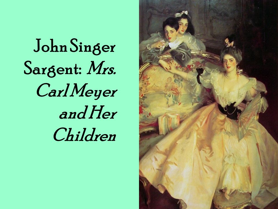 John Singer Sargent: Mrs. Carl Meyer and Her Children