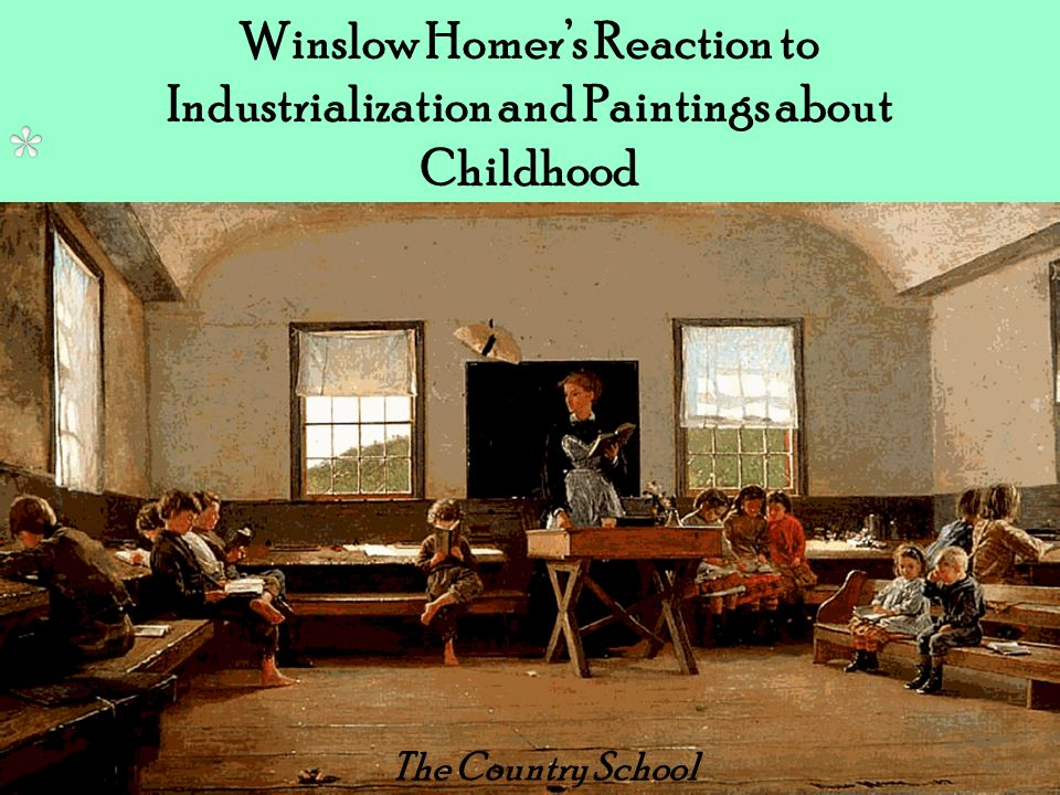 Winslow Homers Reaction to Industrialization and Paintings about Childhood The Country School