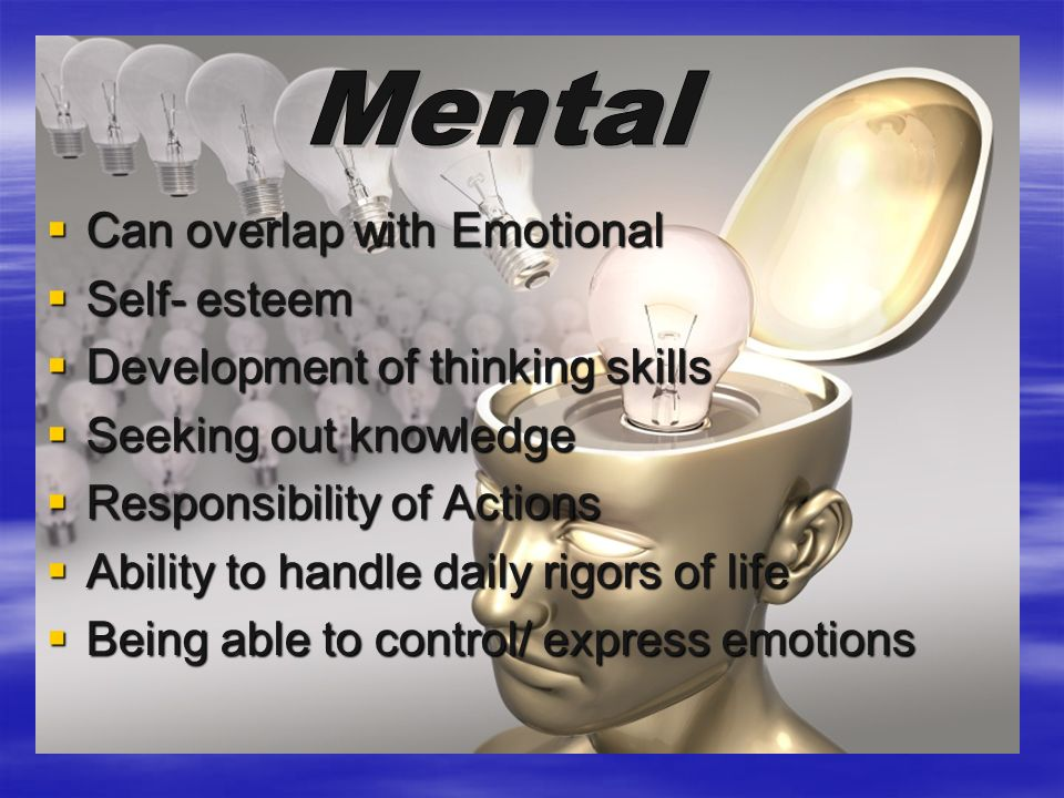 Can overlap with Emotional Can overlap with Emotional Self- esteem Self- esteem Development of thinking skills Development of thinking skills Seeking out knowledge Seeking out knowledge Responsibility of Actions Responsibility of Actions Ability to handle daily rigors of life Ability to handle daily rigors of life Being able to control/ express emotions Being able to control/ express emotions