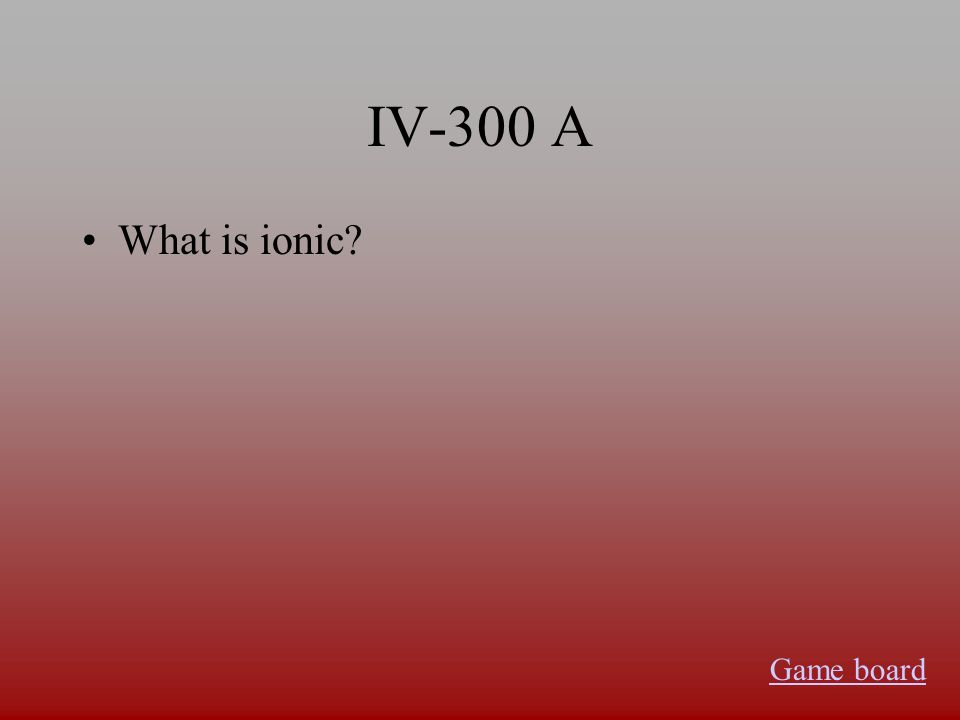 IV-300 A What is ionic Game board