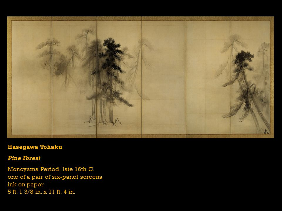 Hasegawa Tohaku Pine Forest Monoyama Period, late 16th C. one of a pair of six-panel screens ink on paper 5 ft. 1 3/8 in. x 11 ft. 4 in.