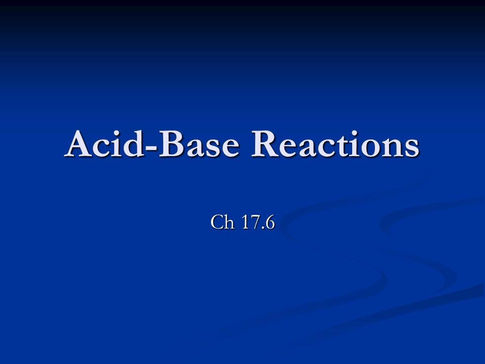 Acid-Base Reactions Ch 17.6