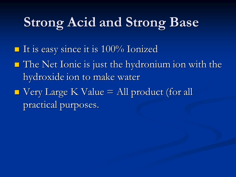 Strong Acid and Strong Base It is easy since it is 100% Ionized It is easy since it is 100% Ionized The Net Ionic is just the hydronium ion with the h