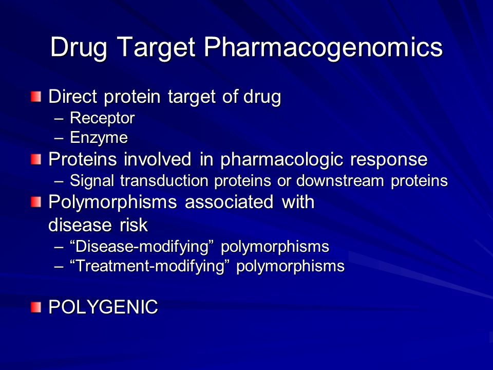 Direct protein target of drug –Receptor –Enzyme Proteins involved in pharmacologic response –Signal transduction proteins or downstream proteins Polym
