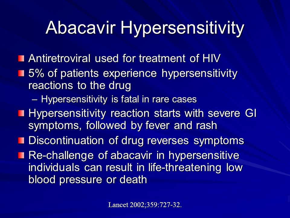 Abacavir Hypersensitivity Antiretroviral used for treatment of HIV 5% of patients experience hypersensitivity reactions to the drug –Hypersensitivity