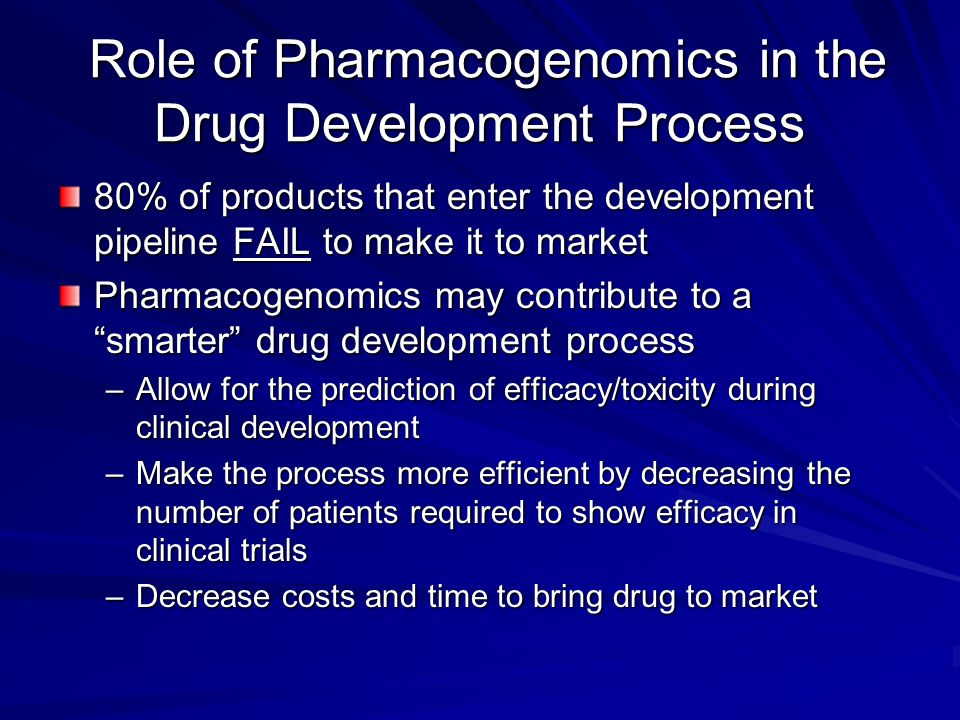 Role of Pharmacogenomics in the Drug Development Process Role of Pharmacogenomics in the Drug Development Process 80% of products that enter the devel