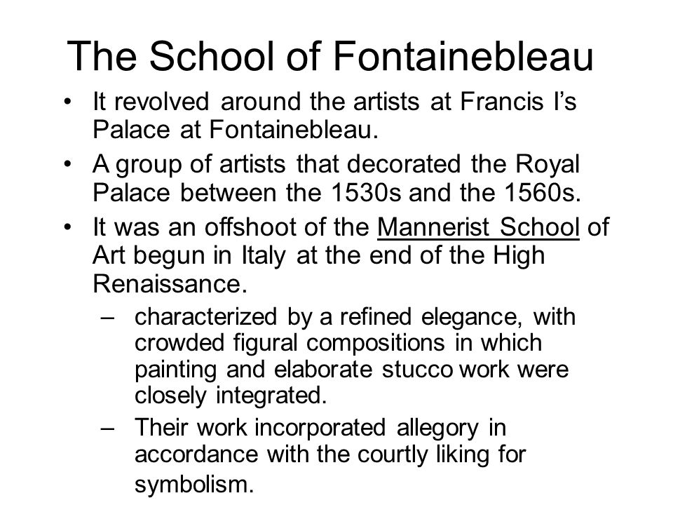 The School of Fontainebleau It revolved around the artists at Francis Is Palace at Fontainebleau. A group of artists that decorated the Royal Palace b