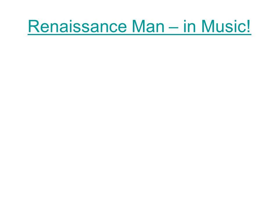 Renaissance Man – in Music!