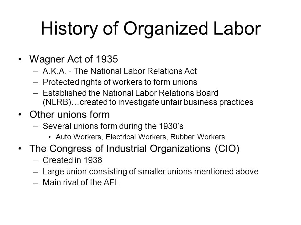 History of Organized Labor Wagner Act of 1935 –A.K.A.